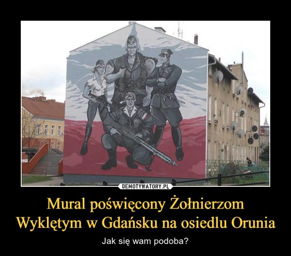 Mural poświęcony Żołnierzom Wyklętym w Gdańsku na osiedlu Orunia – Jak się wam podoba?