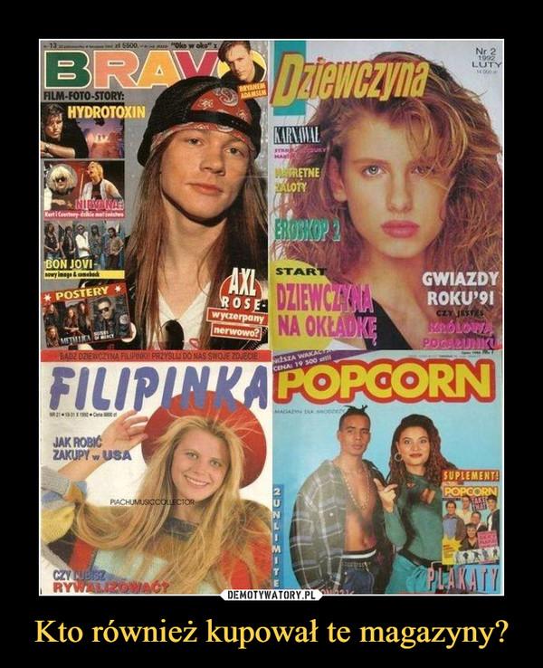 Kto również kupował te magazyny? –