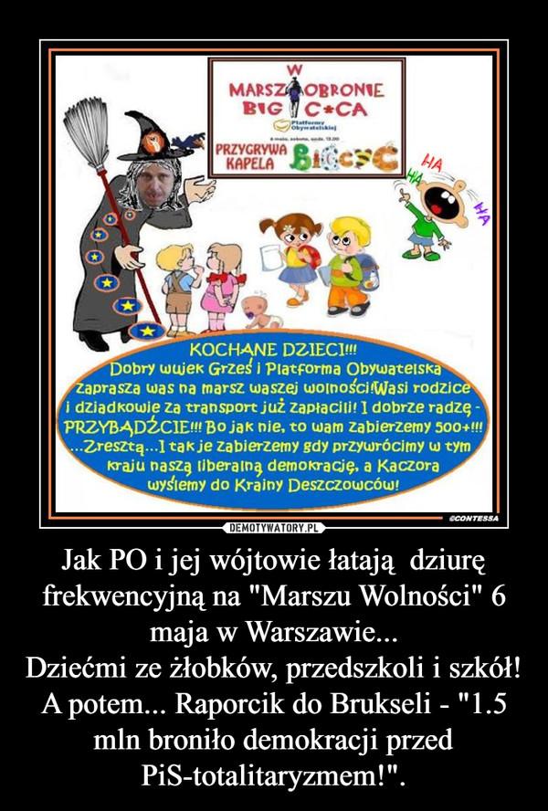 """Jak PO i jej wójtowie łatają  dziurę frekwencyjną na """"Marszu Wolności"""" 6 maja w Warszawie...Dziećmi ze żłobków, przedszkoli i szkół!A potem... Raporcik do Brukseli - """"1.5 mln broniło demokracji przed PiS-totalitaryzmem!"""". –"""