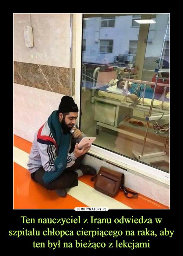 Ten nauczyciel z Iranu odwiedza w szpitalu chłopca cierpiącego na raka, aby ten był na bieżąco z lekcjami –