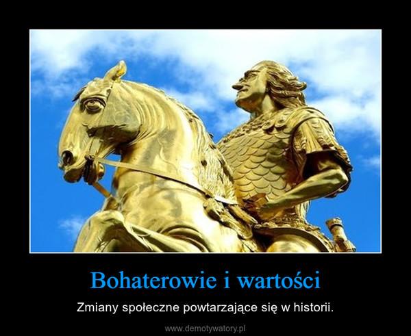 Bohaterowie i wartości – Zmiany społeczne powtarzające się w historii.