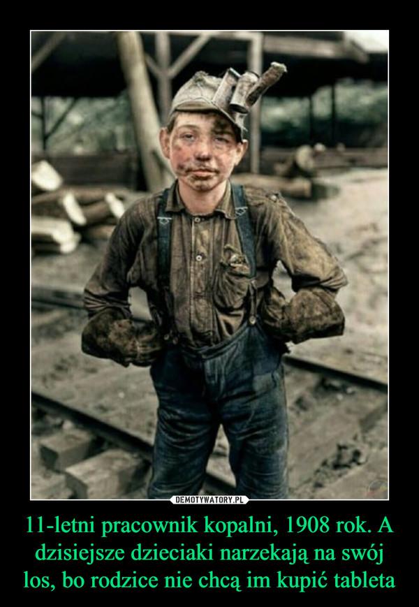 11-letni pracownik kopalni, 1908 rok. A dzisiejsze dzieciaki narzekają na swój los, bo rodzice nie chcą im kupić tableta –