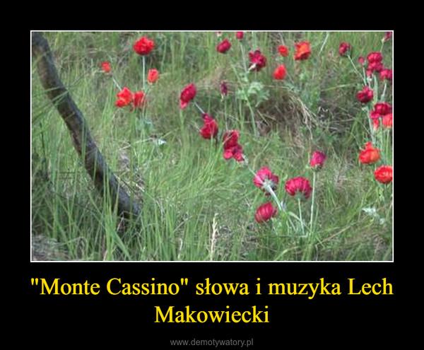 """""""Monte Cassino"""" słowa i muzyka Lech Makowiecki –"""