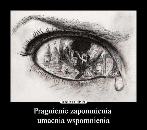 Pragnienie zapomnienia umacnia wspomnienia –