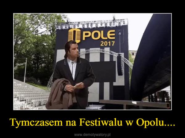 Tymczasem na Festiwalu w Opolu.... –