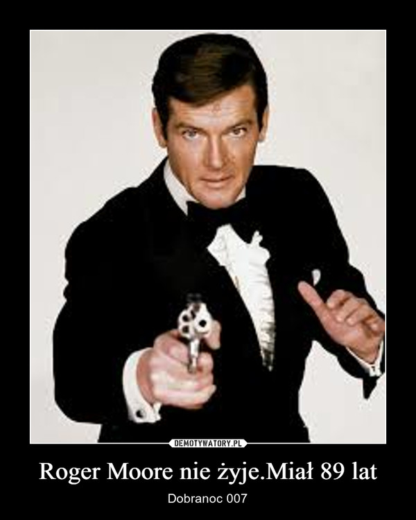 Roger Moore nie żyje.Miał 89 lat – Dobranoc 007