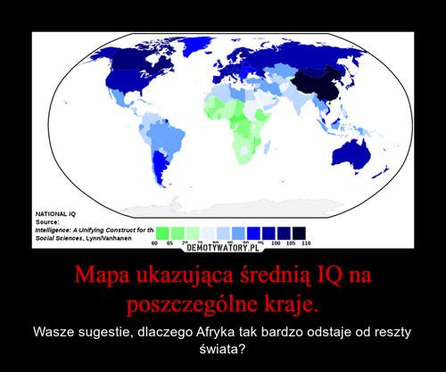 Mapa ukazująca średnią IQ na poszczególne kraje.