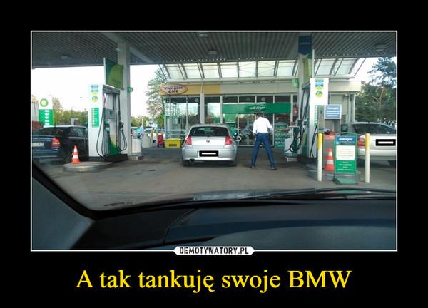 A tak tankuję swoje BMW –