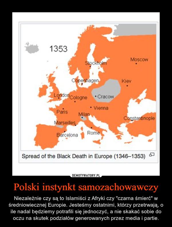 """Polski instynkt samozachowawczy – Niezależnie czy są to Islamiści z Afryki czy """"czarna śmierć"""" w średniowiecznej Europie. Jesteśmy ostatnimi, którzy przetrwają, o ile nadal będziemy potrafili się jednoczyć, a nie skakać sobie do oczu na skutek podziałów generowanych przez media i partie."""