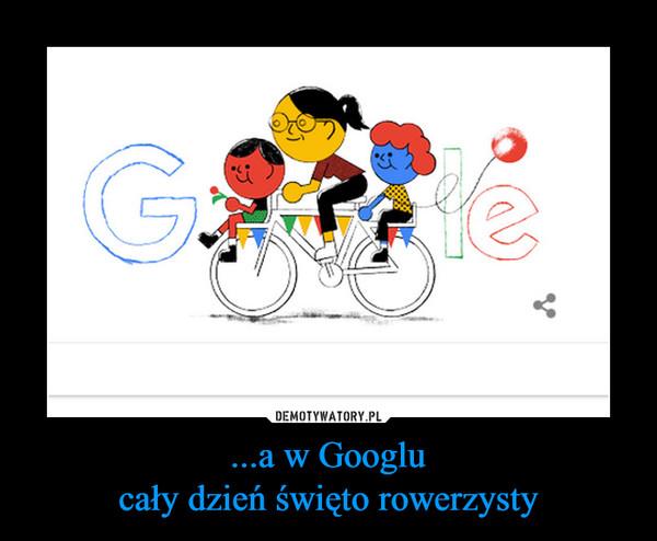 ...a w Googlucały dzień święto rowerzysty –