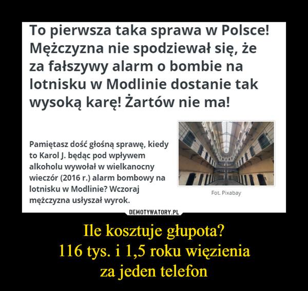 Ile kosztuje głupota?116 tys. i 1,5 roku więzieniaza jeden telefon –  To pierwsza taka sprawa w Polsce!Mężczyzna nie spodziewał się, żeza fałszywy alarm o bombie nalotnisku w Modlinie dostanie takwysoką karę! Żartów nie ma!Pamiętasz dość głośną sprawę, kiedyto Karol J. będąc pod wpływemalkoholu wywołał w wielkanocnywieczór (2016 r.) alarm bombowy nalotnisku w Modlinie? Wczorajmężczyzna usłyszał wyrok.