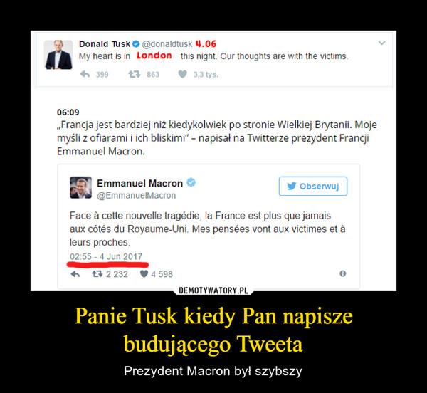 Panie Tusk kiedy Pan napisze budującego Tweeta – Prezydent Macron był szybszy