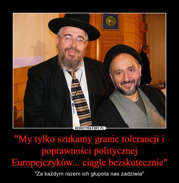 """""""My tylko szukamy granic tolerancji i poprawności politycznej Europejczyków... ciągle bezskutecznie"""" – """"Za każdym razem ich głupota nas zadziwia"""""""