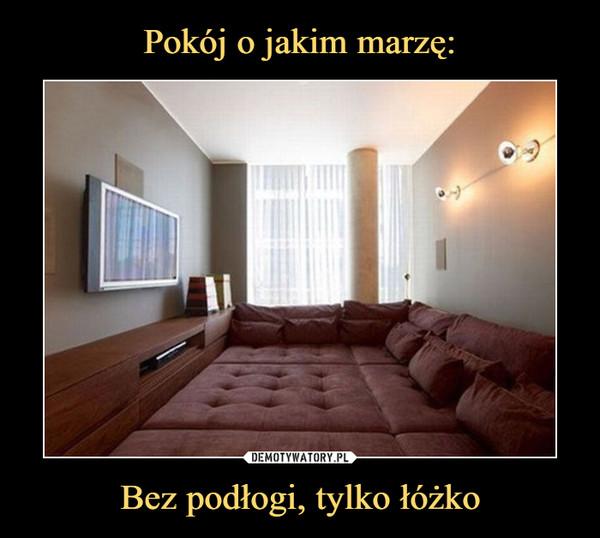 Bez podłogi, tylko łóżko –