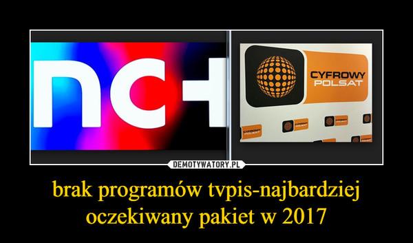 brak programów tvpis-najbardziej oczekiwany pakiet w 2017 –