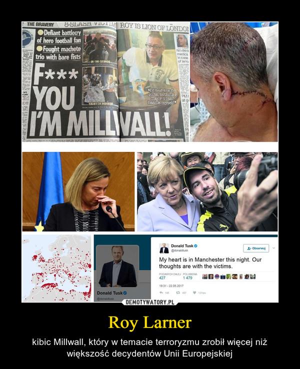 Roy Larner – kibic Millwall, który w temacie terroryzmu zrobił więcej niż większość decydentów Unii Europejskiej