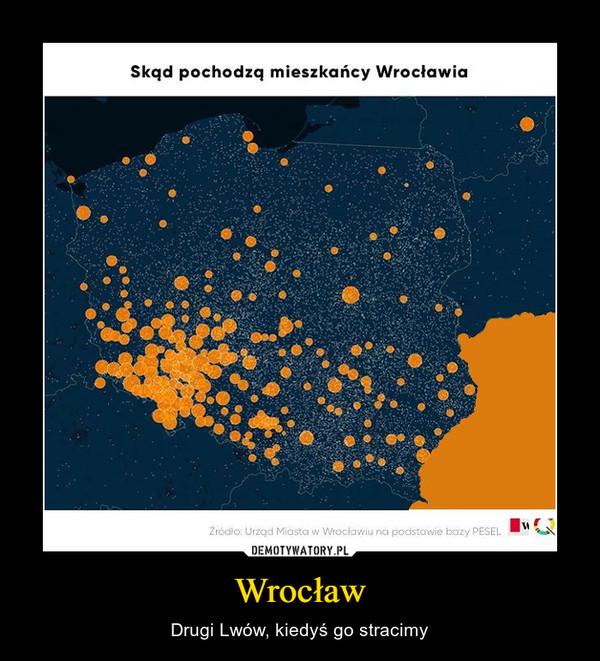 Wrocław – Drugi Lwów, kiedyś go stracimy