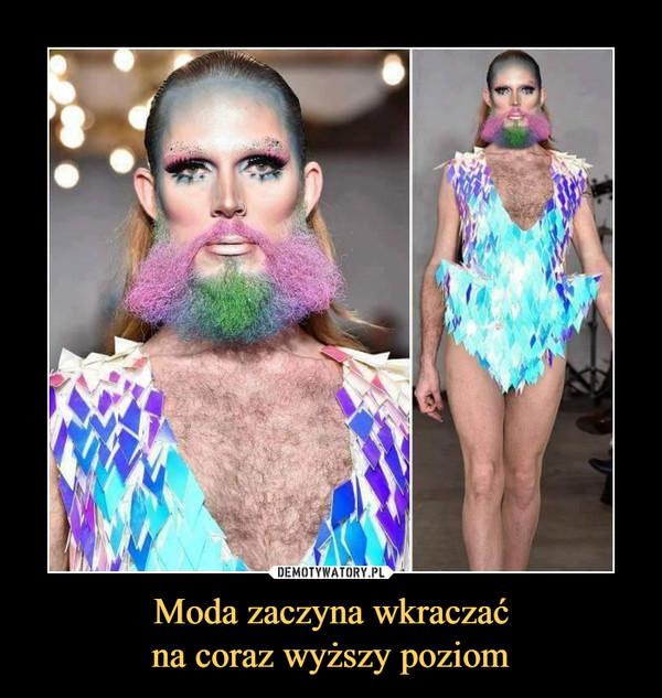 Moda zaczyna wkraczaćna coraz wyższy poziom –