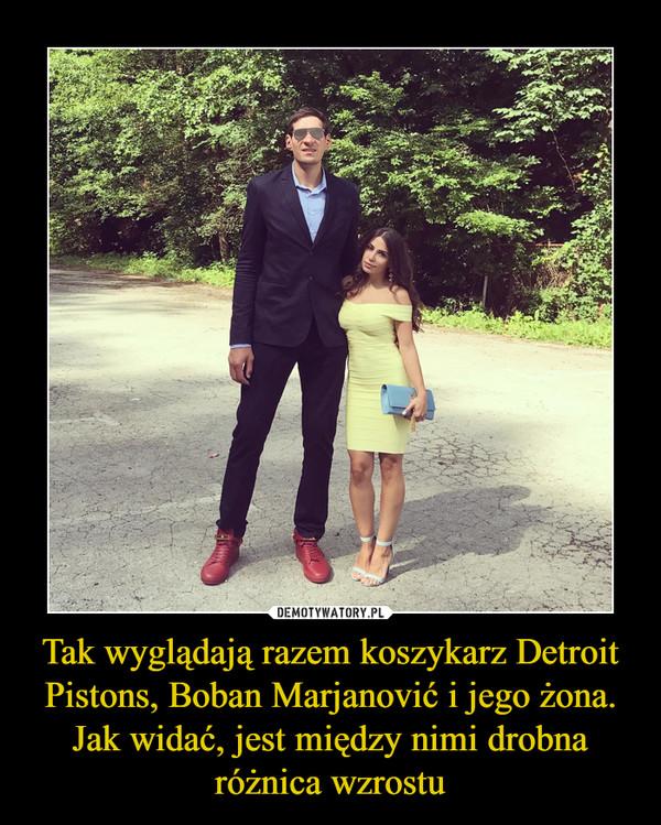 Tak wyglądają razem koszykarz Detroit Pistons, Boban Marjanović i jego żona. Jak widać, jest między nimi drobna różnica wzrostu –
