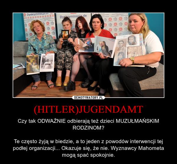 (HITLER)JUGENDAMT – Czy tak ODWAŻNIE odbierają też dzieci MUZUŁMAŃSKIM RODZINOM?Te często żyją w biedzie, a to jeden z powodów interwencji tej podłej organizacji... Okazuje się, że nie. Wyznawcy Mahometa mogą spać spokojnie.