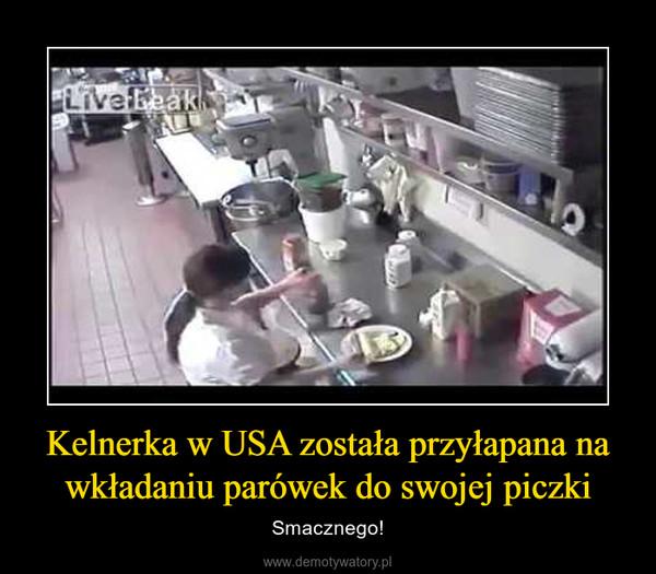 Kelnerka w USA została przyłapana na wkładaniu parówek do swojej piczki – Smacznego!
