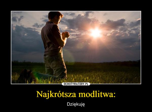 Najkrótsza modlitwa: – Dziękuję