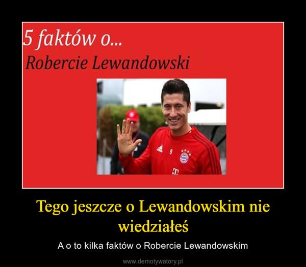 Tego jeszcze o Lewandowskim nie wiedziałeś – A o to kilka faktów o Robercie Lewandowskim