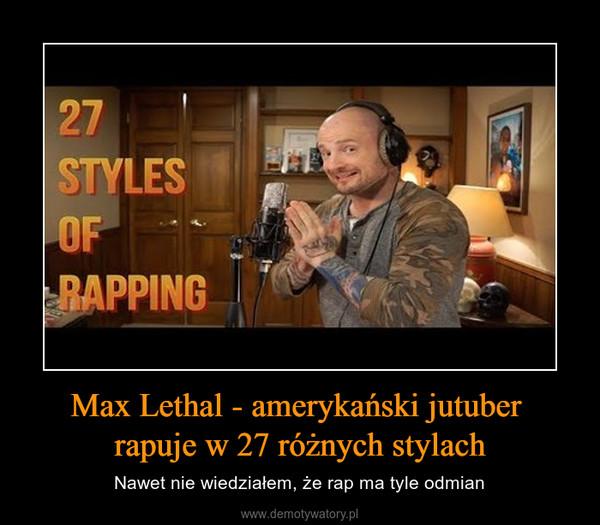 Max Lethal - amerykański jutuber rapuje w 27 różnych stylach – Nawet nie wiedziałem, że rap ma tyle odmian