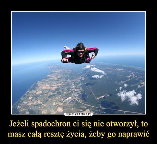 Jeżeli spadochron ci się nie otworzył, to masz całą resztę życia, żeby go naprawić
