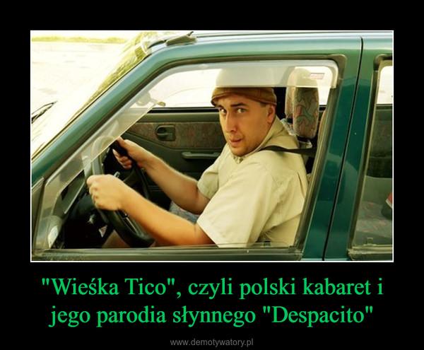 """""""Wieśka Tico"""", czyli polski kabaret i jego parodia słynnego """"Despacito"""" –"""