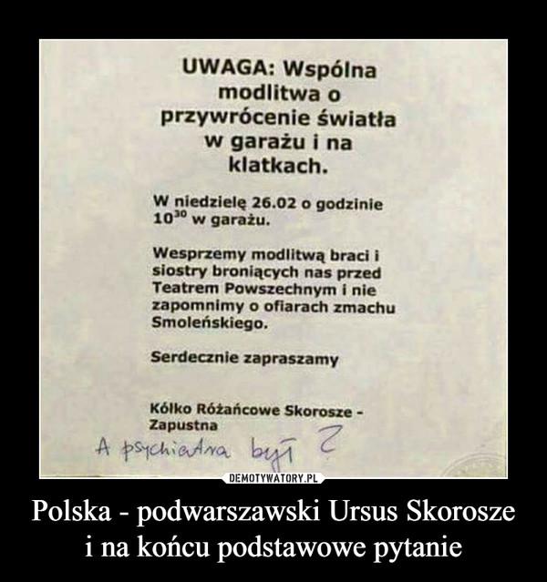 Polska - podwarszawski Ursus Skorosze i na końcu podstawowe pytanie –