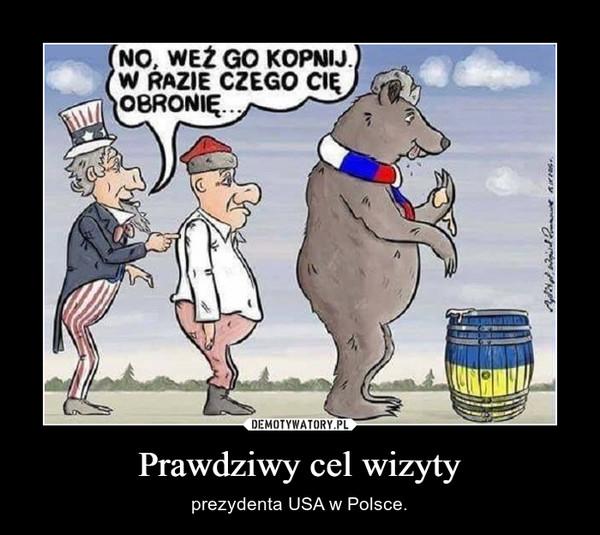 Prawdziwy cel wizyty – prezydenta USA w Polsce.