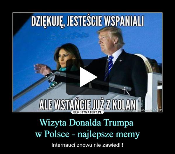 Wizyta Donalda Trumpa w Polsce - najlepsze memy – Internauci znowu nie zawiedli!