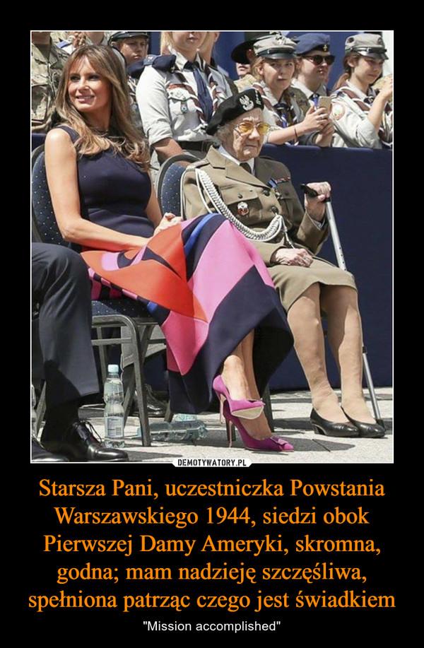 """Starsza Pani, uczestniczka Powstania Warszawskiego 1944, siedzi obok Pierwszej Damy Ameryki, skromna, godna; mam nadzieję szczęśliwa, spełniona patrząc czego jest świadkiem – """"Mission accomplished"""""""