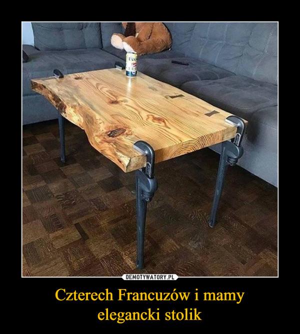 Czterech Francuzów i mamyelegancki stolik –