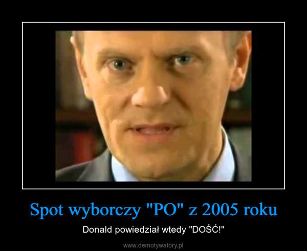 """Spot wyborczy """"PO"""" z 2005 roku – Donald powiedział wtedy """"DOŚĆ!"""""""