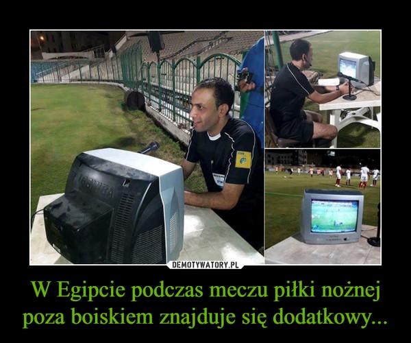 W Egipcie podczas meczu piłki nożnej poza boiskiem znajduje się dodatkowy... –