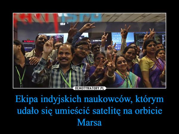 Ekipa indyjskich naukowców, którym udało się umieścić satelitę na orbicie Marsa –