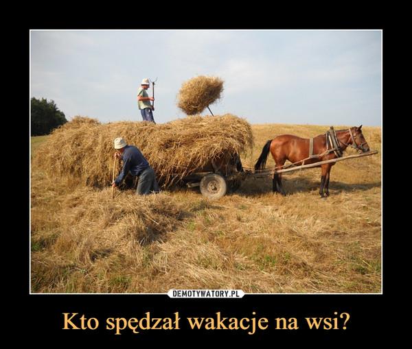 Kto spędzał wakacje na wsi? –