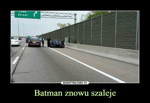 Batman znowu szaleje –