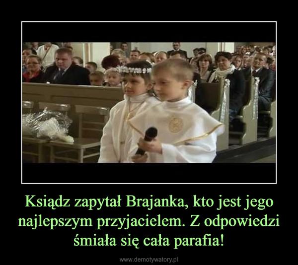 Ksiądz zapytał Brajanka, kto jest jego najlepszym przyjacielem. Z odpowiedzi śmiała się cała parafia! –