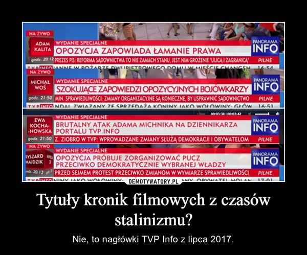 Tytuły kronik filmowych z czasów stalinizmu? – Nie, to nagłówki TVP Info z lipca 2017.