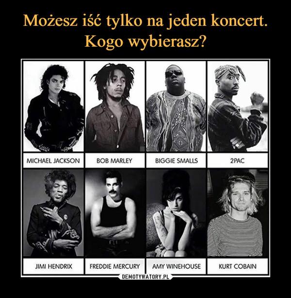 –  Michael Jackson Bob Marley Biggie Smalls 2Pac Jimi Hendrix Freddie Mercury Amy Winehouse Kurt Cobain