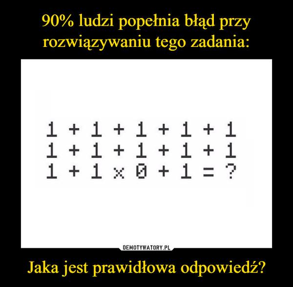 Jaka jest prawidłowa odpowiedź? –  1 + 1 + 11 + 1 + 11 + 1x0+ 1 + 1+ 1 + 1+ 1 = ?