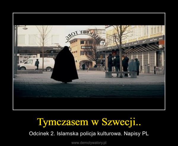 Tymczasem w Szwecji.. – Odcinek 2. Islamska policja kulturowa. Napisy PL