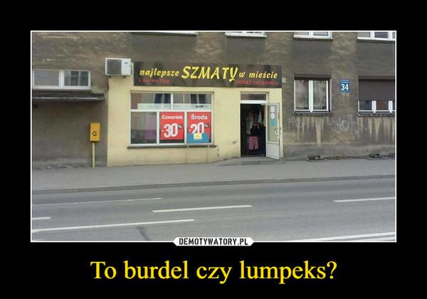 To burdel czy lumpeks? –