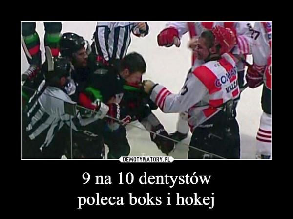 9 na 10 dentystówpoleca boks i hokej –