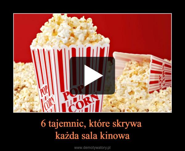 6 tajemnic, które skrywa każda sala kinowa –