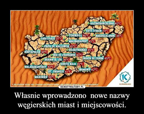 Własnie wprowadzono  nowe nazwy węgierskich miast i miejscowości.