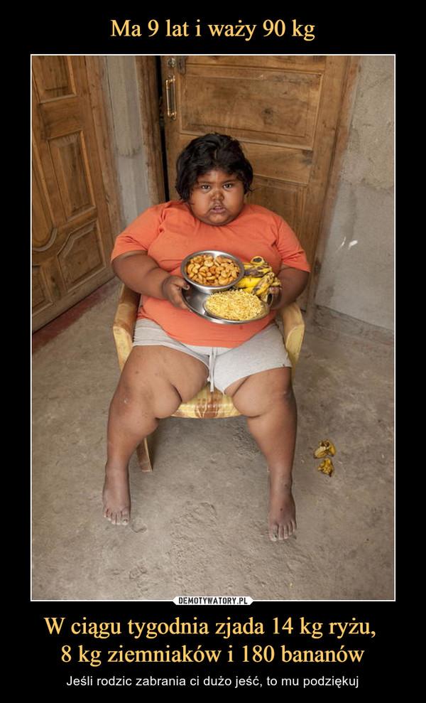 W ciągu tygodnia zjada 14 kg ryżu, 8 kg ziemniaków i 180 bananów – Jeśli rodzic zabrania ci dużo jeść, to mu podziękuj